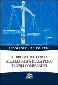 Libro Il diritto del fedele alla legalità della pena: profili comparativi Francesco Caponnetto