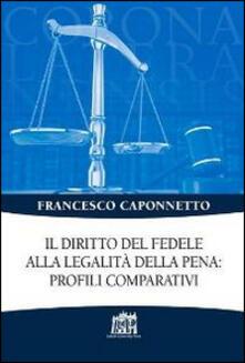 Il diritto del fedele alla legalità della pena: profili comparativi - Francesco Caponnetto - copertina
