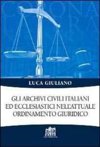 Libro Gli archivi civili italiani ed ecclesiastici nell'attuale ordinamento giuridico Luca Giuliano
