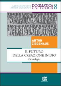 Il futuro della creazione in Dio. Escatologia