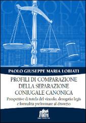 Profili di comparazione della separazione coniugale canonica. Prospettive di tutela del vincolo, derogatio legis e formalità preliminare al divorzio