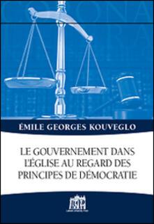 Le gouvernement dans l'Église au regard des principes de démocratie - Emile G. Kouveglo - copertina