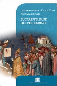 Libro Eucaristia pane del pellegrino. 80° Opera Romana Pellegrinaggi 1934-2014