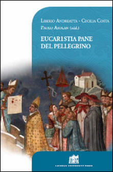 Eucaristia pane del pellegrino. 80° Opera Romana Pellegrinaggi 1934-2014 - copertina