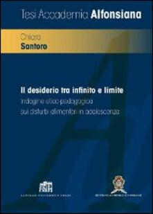 Il desiderio tra infinito e limite. Indagine etico-pedagogica sui disturbi alimentari in adolescenza - Chiara Santoro - copertina