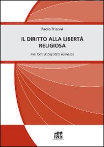 Libro Il diritto alla libertà religiosa. Alle fonti di Dignitatis humanae Paolo Trianni