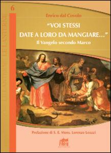 Libro «Voi stessi date a loro da mangiare...». Il Vangelo secondo Marco Enrico Dal Covolo