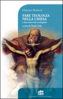 Fare teologia nella Chiesa. E due interviste teologiche - Marcello Bordoni - copertina