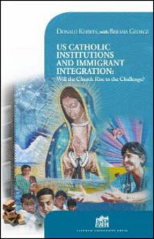 US Catholic institutions and immigrant integration. Will the Church rise to the challenge? - Donald Kerwin,Breana George - copertina
