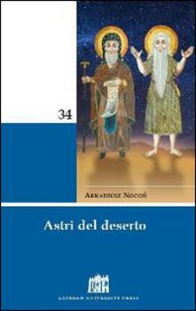 Astri del deserto. 50 figure di santi e santi di Ordini religiosi - Arkadiusz Nocon - copertina