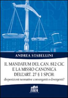 Il mandatum del can. 812 CIC e la missio canonica dell'art. 27 § 1 SPCH disposizioni normative convergenti o divergenti? - Andrea Stabellini - copertina