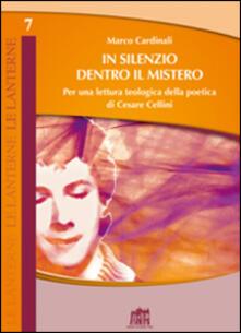 In silenzio dentro il mistero. Per una lettura teologica della poetica di Cesare Cellini - Marco Cardinali - copertina
