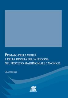 Primato della verità e della dignità della persona nel processo matrimoniale canonico - Claudia Izzi - copertina