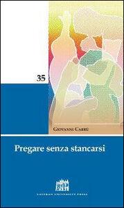Foto Cover di Pregare senza stancarsi, Libro di Giovanni Carrù, edito da Lateran University Press