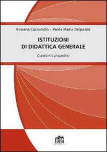 Istituzioni di didattica generale. Questioni e prospettive