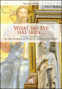 What no eye has seen. Visual Theology of the Basilica of St Paul's outside the Walls