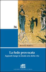 Libro La fede provocata. Appunti lungo la strada erta della vita Antonio Sabetta