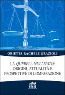 La «Querela nullitatis»: origini, attualità e prospettive di comparazione - Orietta Rachele Grazioli - copertina