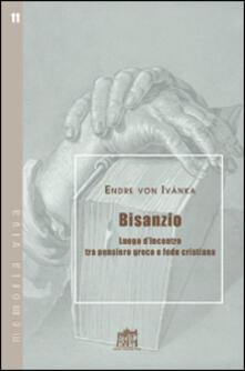 Bisanzio. Luogo d'incontro tra pensiero greco e fede cristiana - Endre von Ivánka - copertina