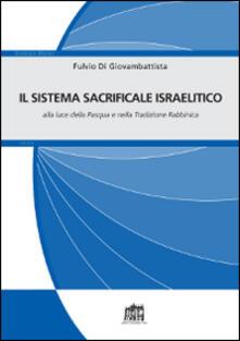 Il sistema sacrificale israelitico alla luce della Pasqua e nella tradizione rabbinica - Fulvio Di Giovambattista - copertina