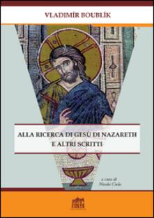 Alla ricerca di Gesù di Nazareth e altri scritti - Vladimir Boubllk - copertina