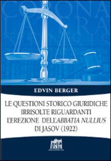 Le Questioni storico giuridiche irrisolte riguardanti l'erezione dell'abbatia nullius di Jasov (1922) - Edvin Berger - copertina