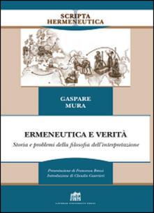 Ermeneutica e verità. Storia e problemi della filosofia dell'interpretazione - Gaspare Mura - copertina