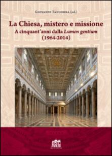La Chiesa, mistero e missione. A cinquant'anni dalla Lumen gentium (1964-2014) - copertina