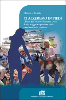 Ci alzeremo in piedi. L'Italia dall'aborto alle unioni civili: il mio viaggio tra passione civile e testimonianza cristiana - Olimpia Tarzia - copertina