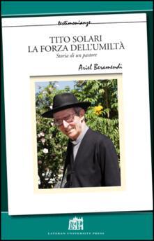 Tito Solari la forza dell'umiltà storia di un pastore - Ariel Beramendi - copertina