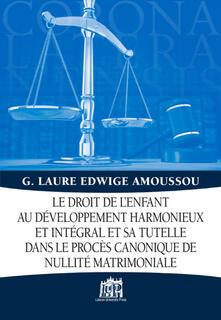 Droit de l'enfant au développement harmonieux et intégral et sa tutelle dans le procès canonique de nullité matrimoniale - Gbessito Amoussou,Edwige Laure - copertina