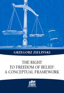 The right to freedom of belief: a conceptual framework - Grzegor Zielinski - copertina