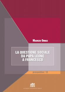 La questione sociale da papa Leone a Francesco - Maurizio Ormas - copertina