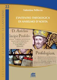 L' «Intentio theologica» di Anselmo d'Aosta - Valentina Pelliccia - copertina