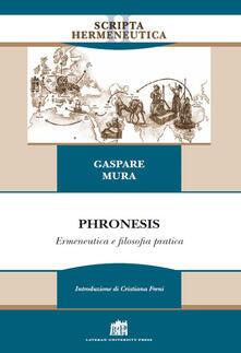 Phronesis. Ermeneutica e filosofia pratica - Gaspare Mura - copertina