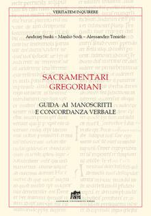 Sacramentari gregoriani. Guida ai manoscritti e concordanza verbale - Manlio Sodi,Andrzej Suski,Alessandro Toniolo - copertina