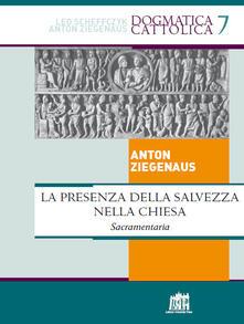 Presenza della salvezza nella Chiesa. Sacramentaria - Anton Ziegenaus - copertina