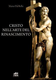 Cristo nell'arte del Rinascimento - Mario Dal Bello - copertina