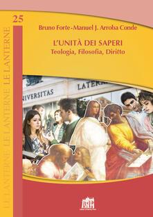 L' Unità dei saperi. Teologia, filosofia, diritto - Manuel Jesús Arroba Conde,Bruno Forte - copertina