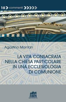 La vita consacrata nella Chiesa particolare in una ecclesiologia di comunione - Agostino Montan - copertina