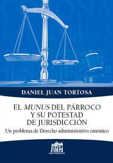 El munus del parroco y su potestad de jurisdiccion. Un problema de Derecho administrativo canonico - Juan D. Tortosa - copertina