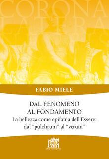 Dal fenomeno al fondamento. La bellezza come epifania dell'Essere: dal «pulchrum» al «verum» - Fabio Miele - copertina