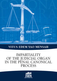 Impartiality of the judicial organ in the penal canonical process - Vitus Edem Yao Mensah - copertina