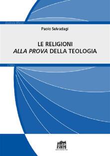 Le religioni «alla prova» della teologia - Paolo Selvadagi - copertina
