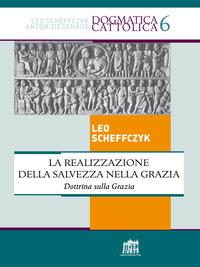 La La realizzazione della salvezza nella Grazia. Dottrina sulla Grazia - Scheffczyk Leo - wuz.it