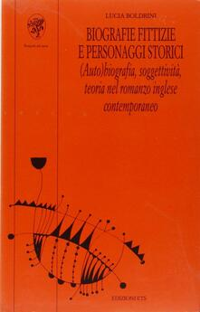 Biografie fittizie e personaggi storici. (Auto)biografia, soggettività, teoria nel romanzo inglese contemporaneo - Lucia Boldrini - copertina