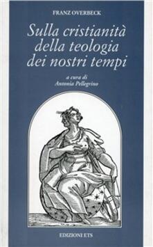 Sulla cristianità della teologia dei nostri tempi - Franz Overbeck - copertina