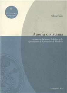 Aporia e sistema. La materia, la forma, il divino nelle Quaestiones di Alessandro di Afrodisia - Silvia Fazzo - copertina