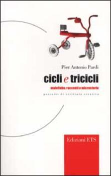 Cicli e tricicli. Malefiabe, racconti e microstorie. Percorsi di scrittura creativa - P. Antonio Pardi - copertina