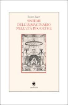Sistemi dell'immaginario nell'età di Goethe - Luciano Zagari - copertina